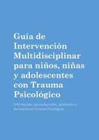 Guía de intervención multidisciplinar para niños, niñas y adolescentes con trauma psicológico